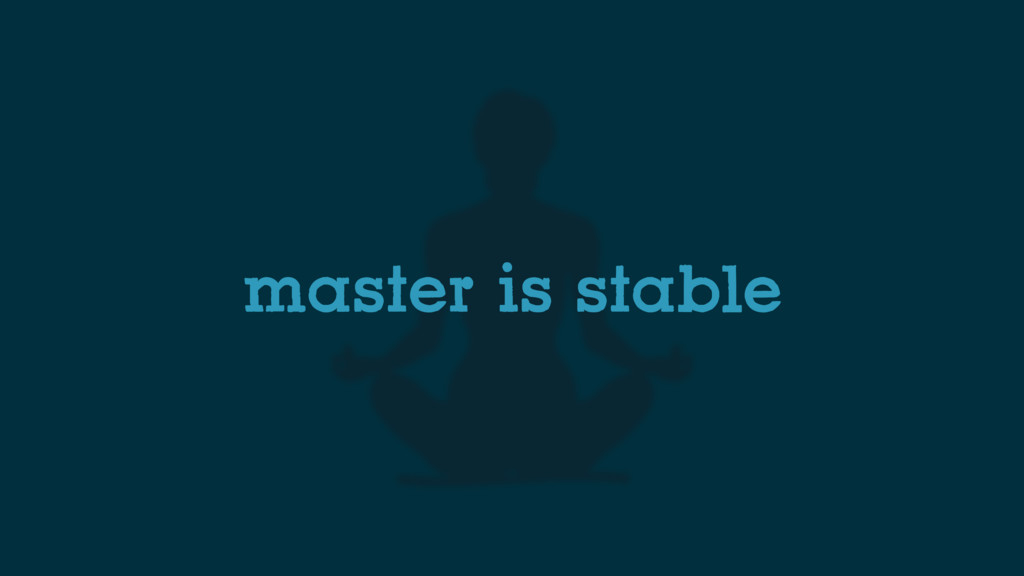 master is stable