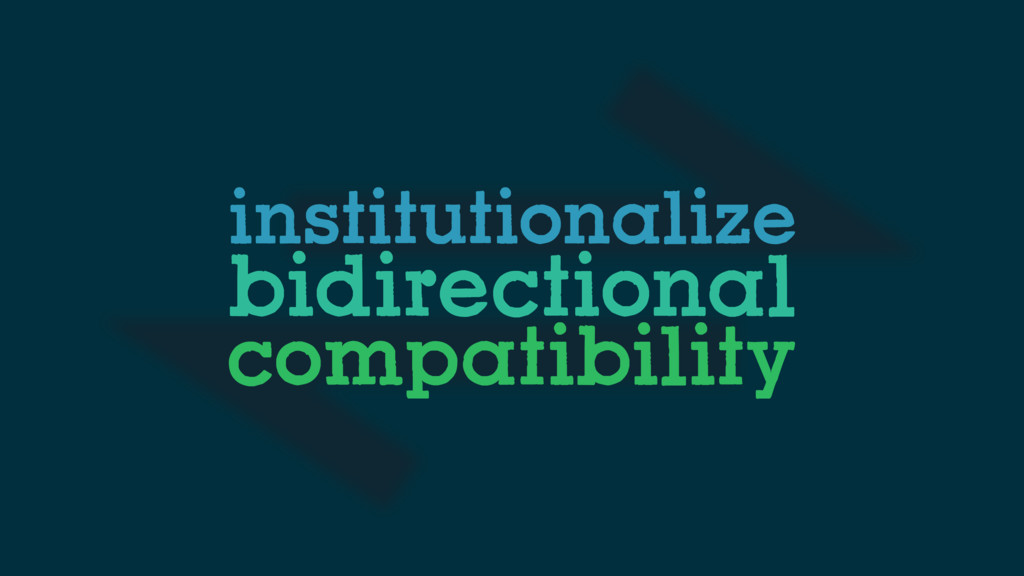 institutionalize bidirectional compatibility