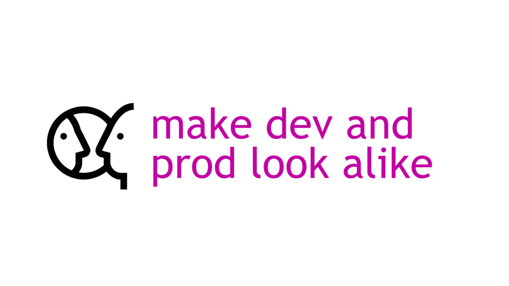 make dev and prod look alike