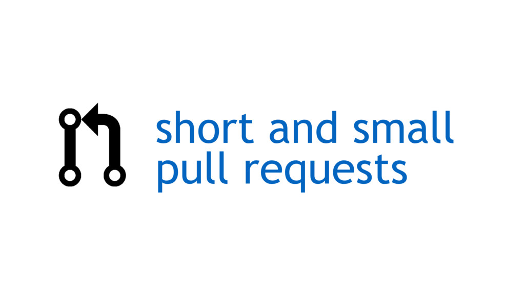 short and small pull requests