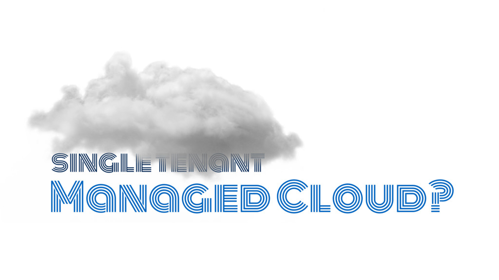Managed Cloud? single tenant