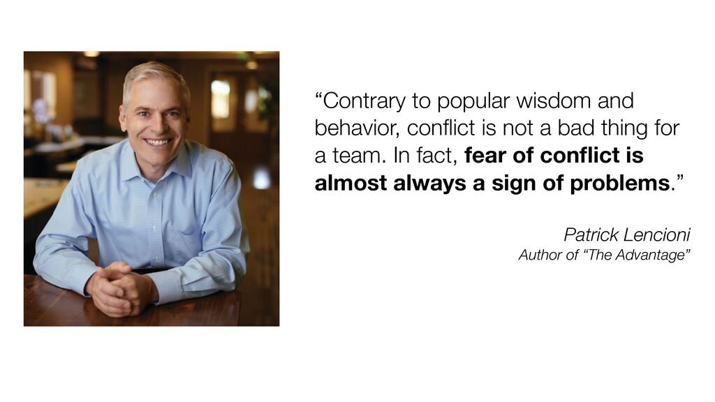 """""""Contrary to popular wisdom and behavior, confli..."""
