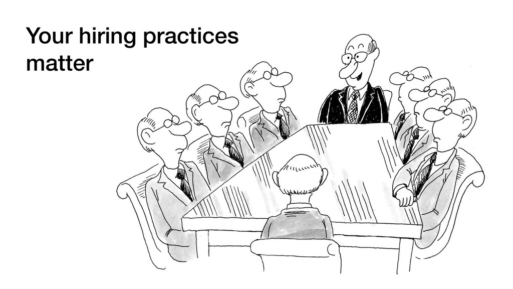 Your hiring practices matter