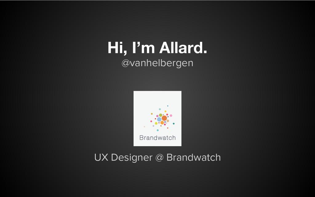 @vanhelbergen Hi, I'm Allard. UX Designer @ Bra...