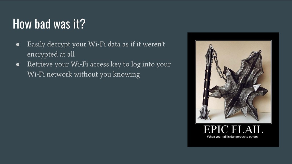 How bad was it? ● Easily decrypt your Wi-Fi dat...
