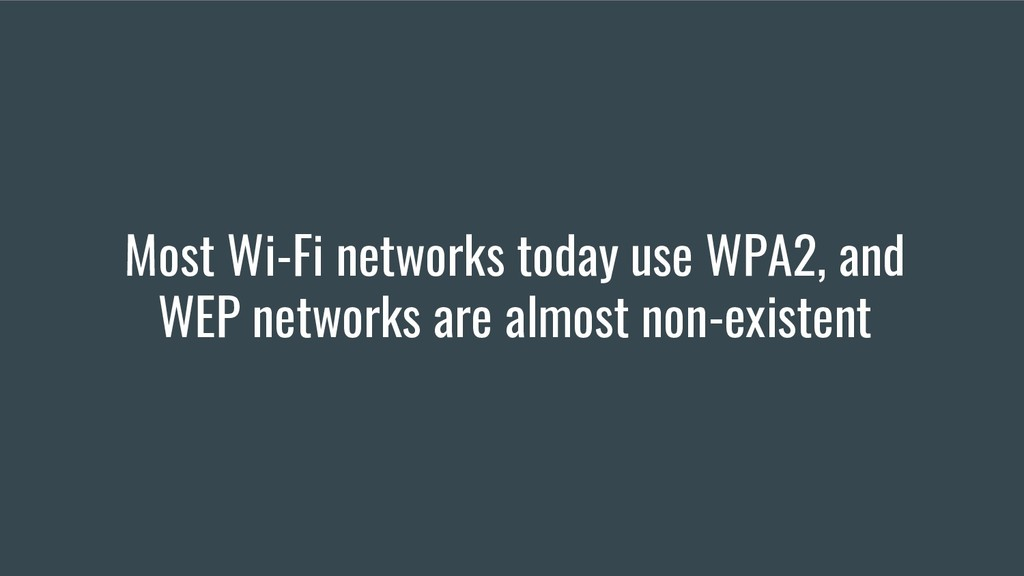 Most Wi-Fi networks today use WPA2, and WEP net...