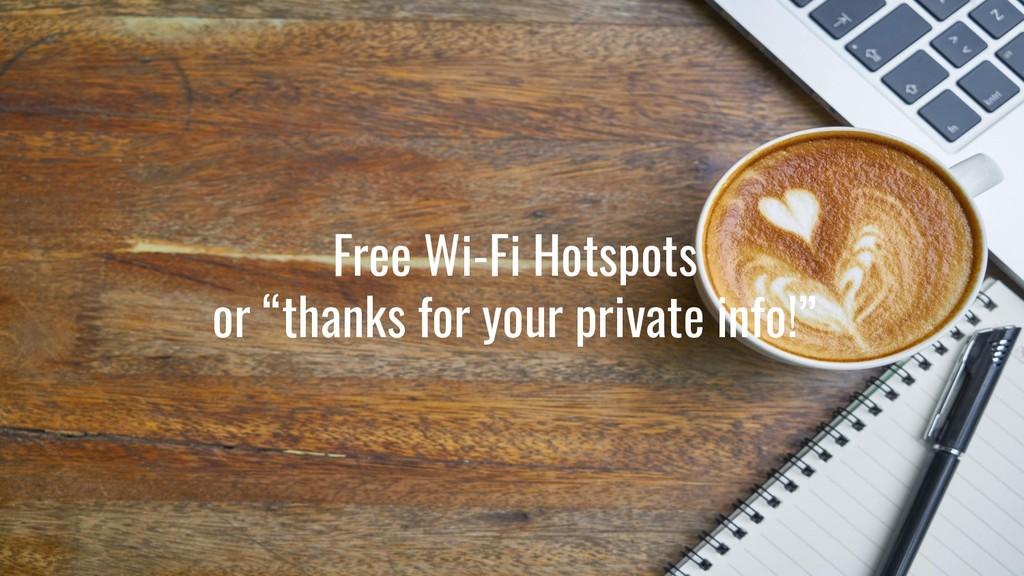 "Free Wi-Fi Hotspots or ""thanks for your private..."
