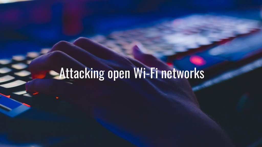 Attacking open Wi-Fi networks