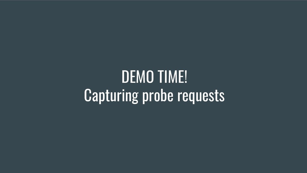 DEMO TIME! Capturing probe requests