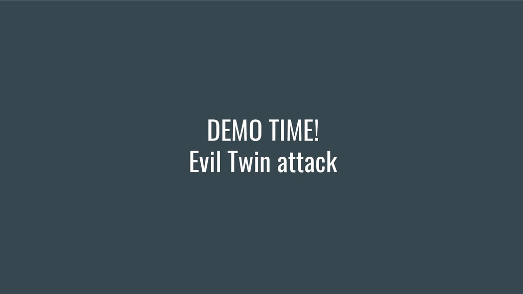 DEMO TIME! Evil Twin attack