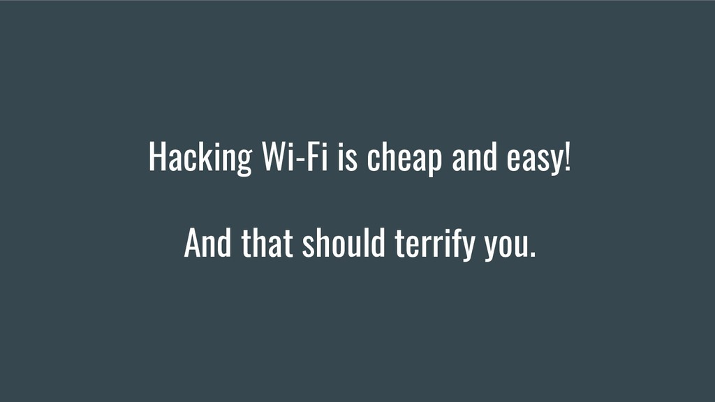 Hacking Wi-Fi is cheap and easy! And that shoul...