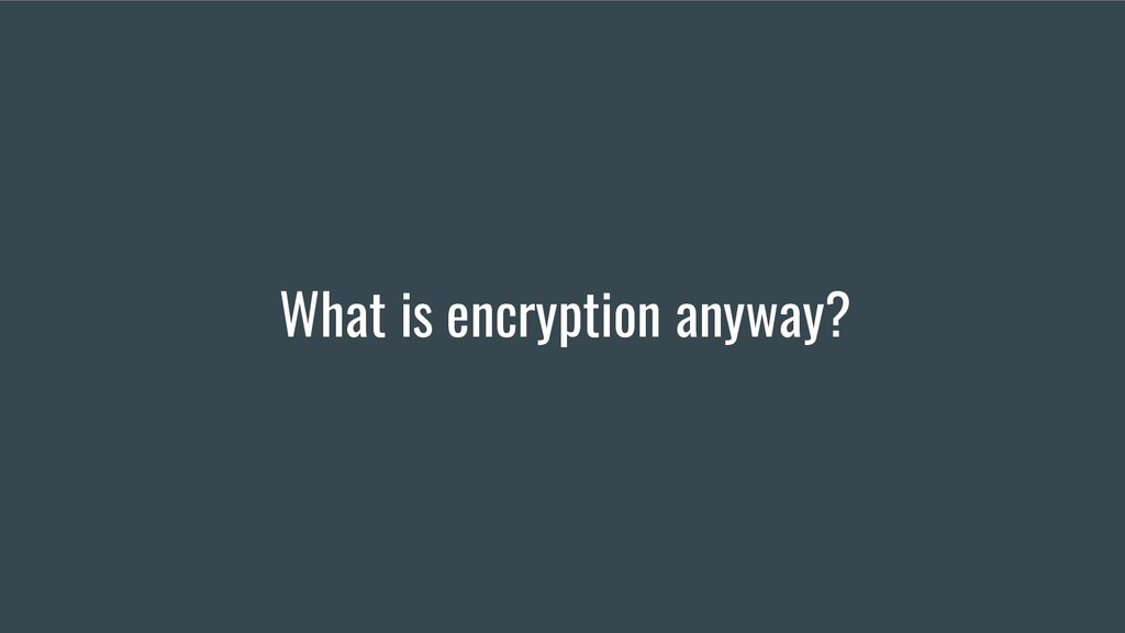 What is encryption anyway?