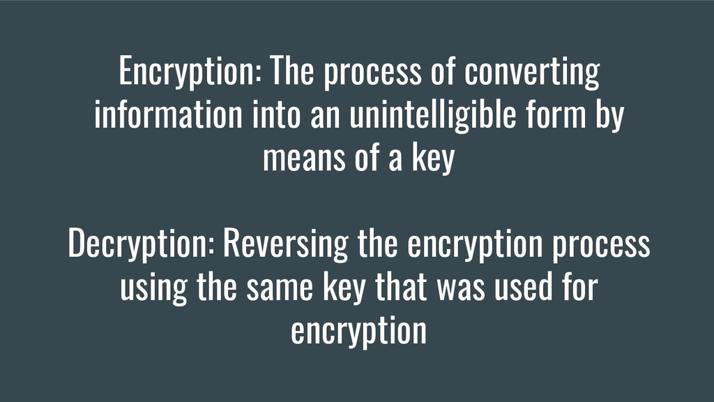 Encryption: The process of converting informati...