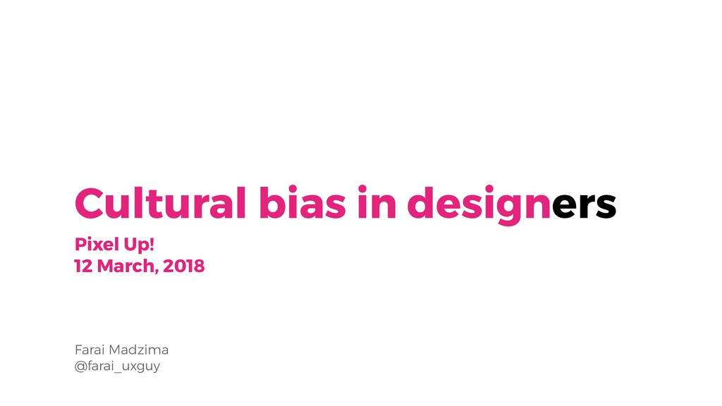 Cultural bias in designers Pixel Up! 12 March, ...
