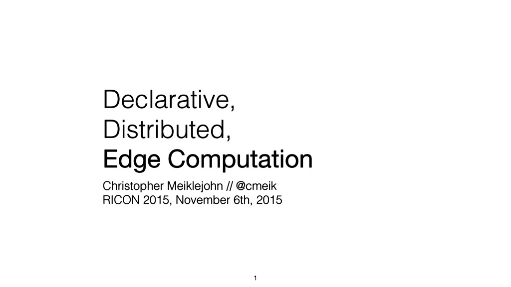 Declarative, Distributed, Edge Computation Chri...