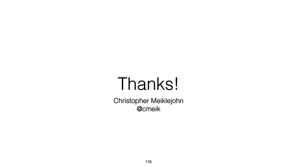 Thanks! 116 Christopher Meiklejohn @cmeik
