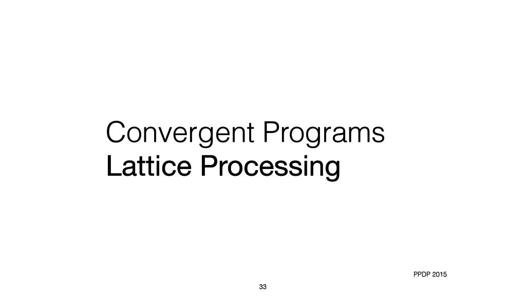 Convergent Programs Lattice Processing 33 PPDP ...