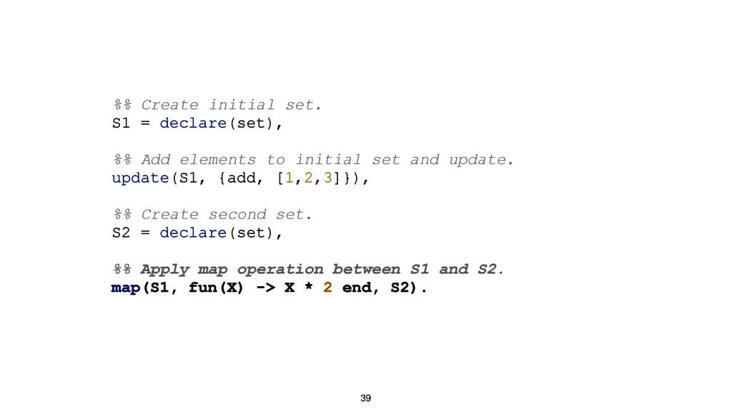 39 %% Create initial set. S1 = declare(set), %%...