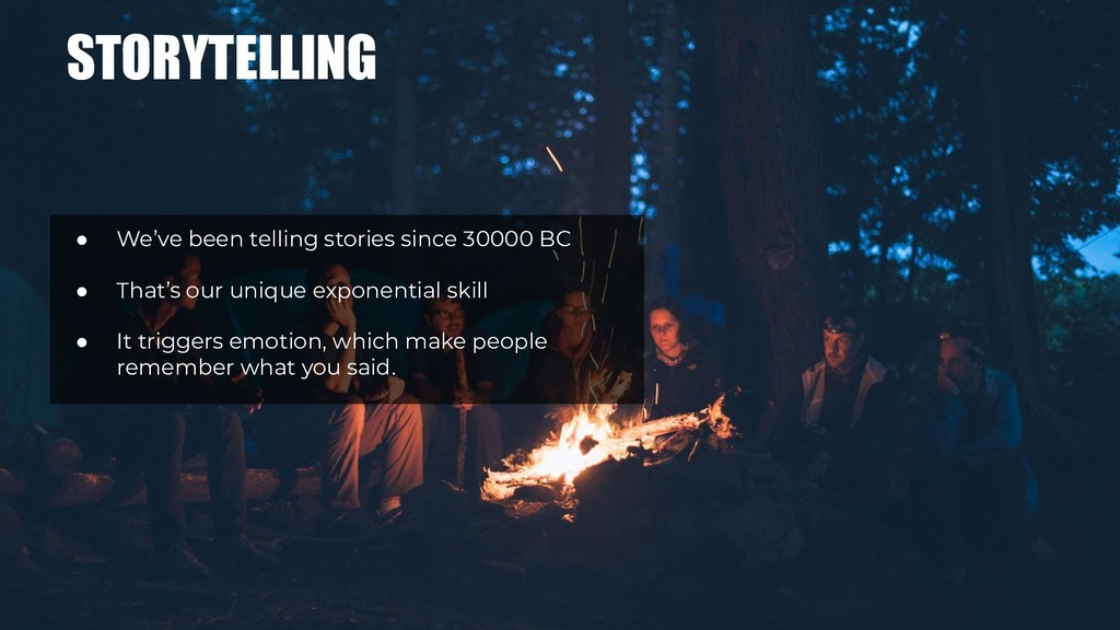 STORYTELLING ● We've been telling stories since...