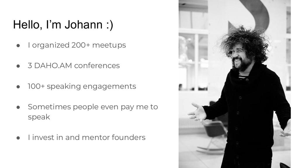 Hello, I'm Johann :) ● I organized 200+ meetups...