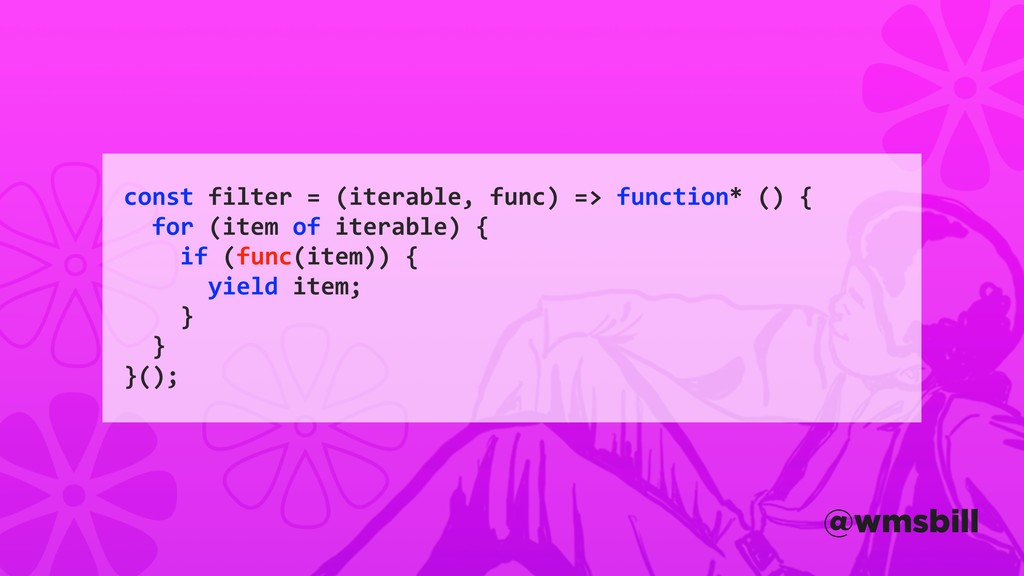 const filter = (iterable, func) => function* ()...