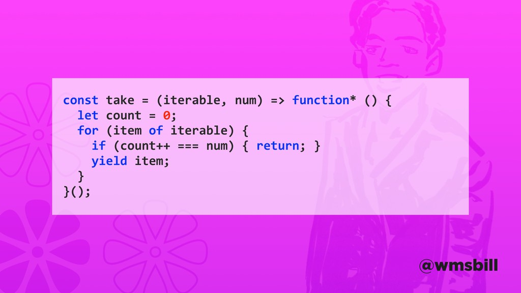 const take = (iterable, num) => function* () { ...