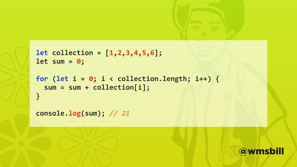 let collection = [1,2,3,4,5,6]; let sum = 0; fo...