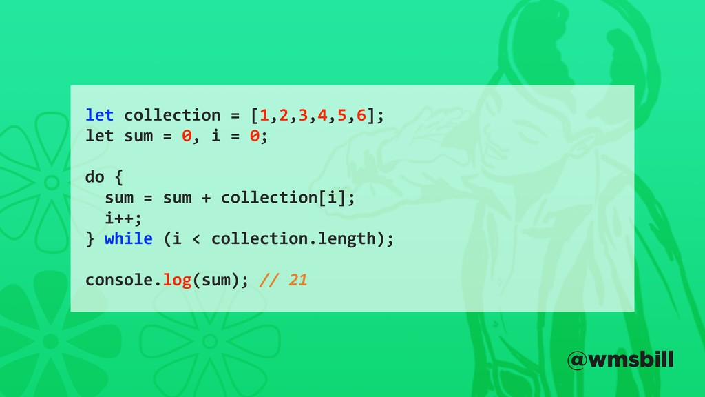 let collection = [1,2,3,4,5,6]; let sum = 0, i ...