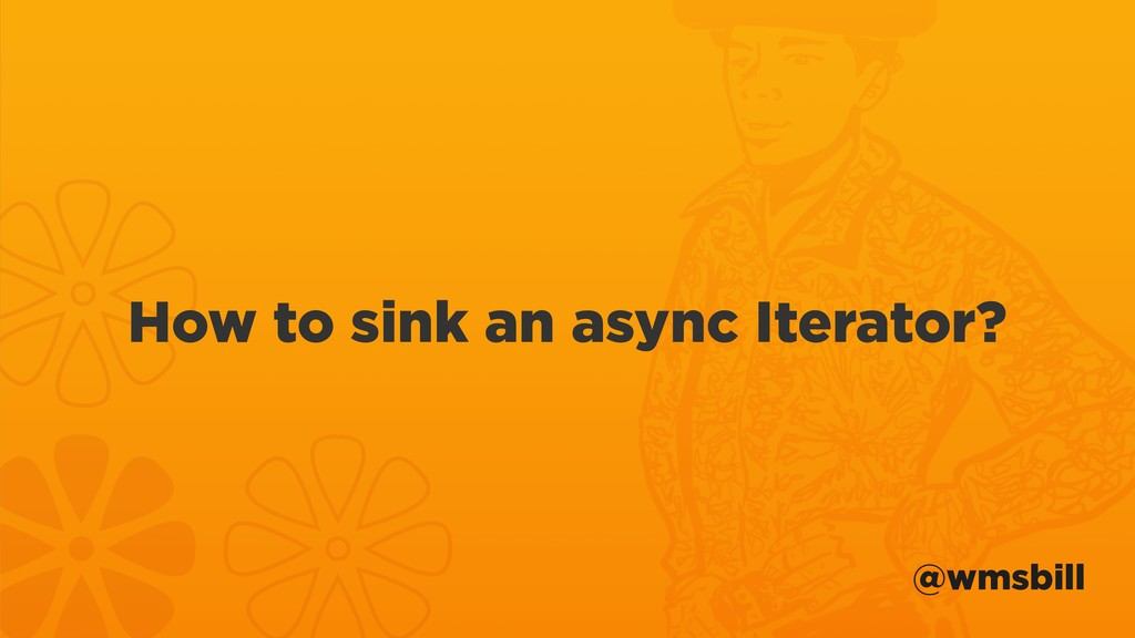 @wmsbill How to sink an async Iterator?