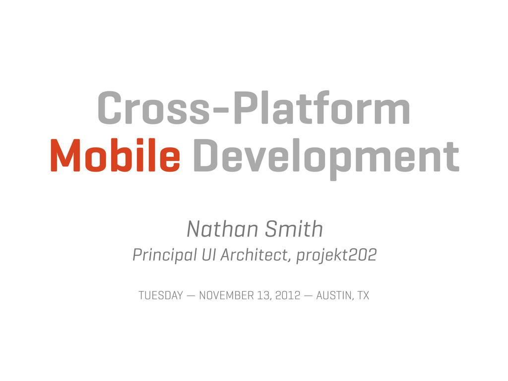 Cross-Platform Mobile Development Nathan Smith ...