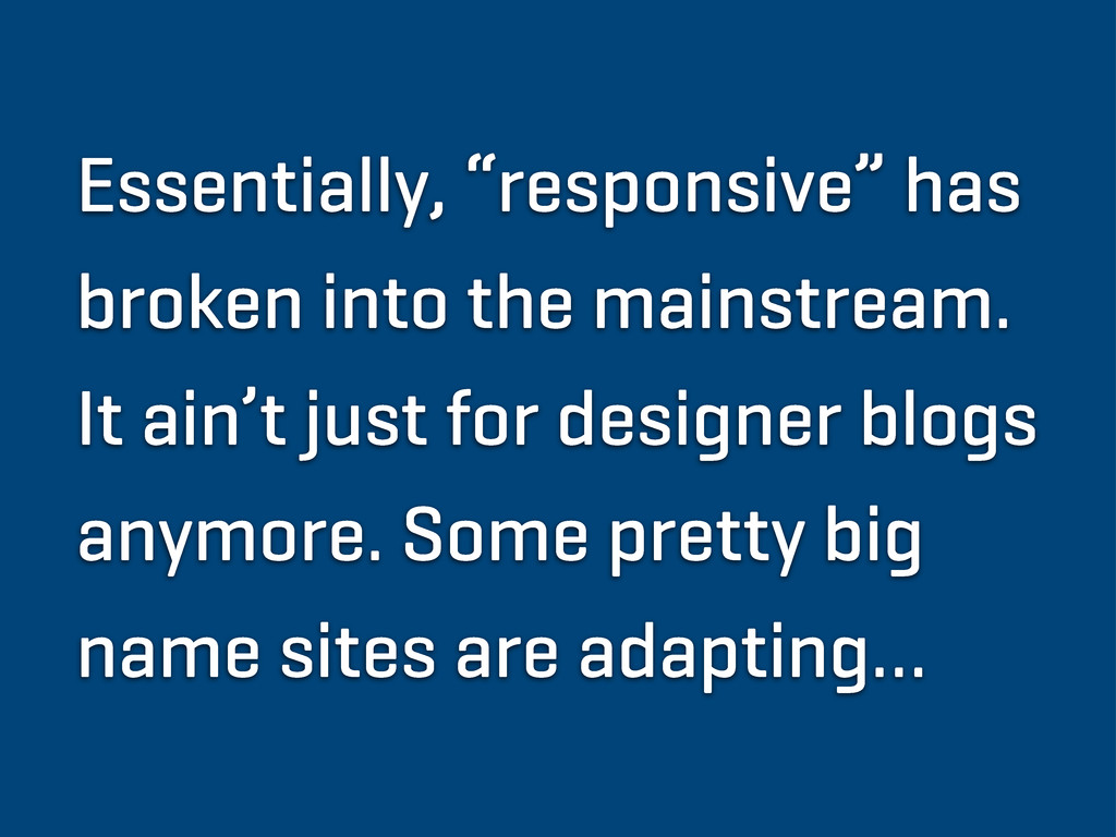 "Essentially, ""responsive"" has broken into the m..."