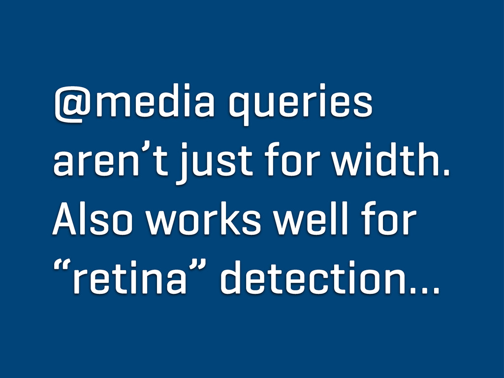 @media queries aren't just for width. Also work...