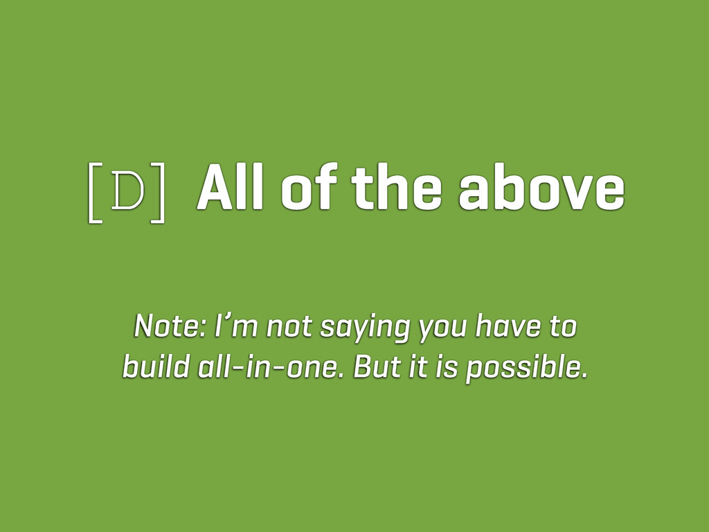 [D] All of the above Note: I'm not saying you h...
