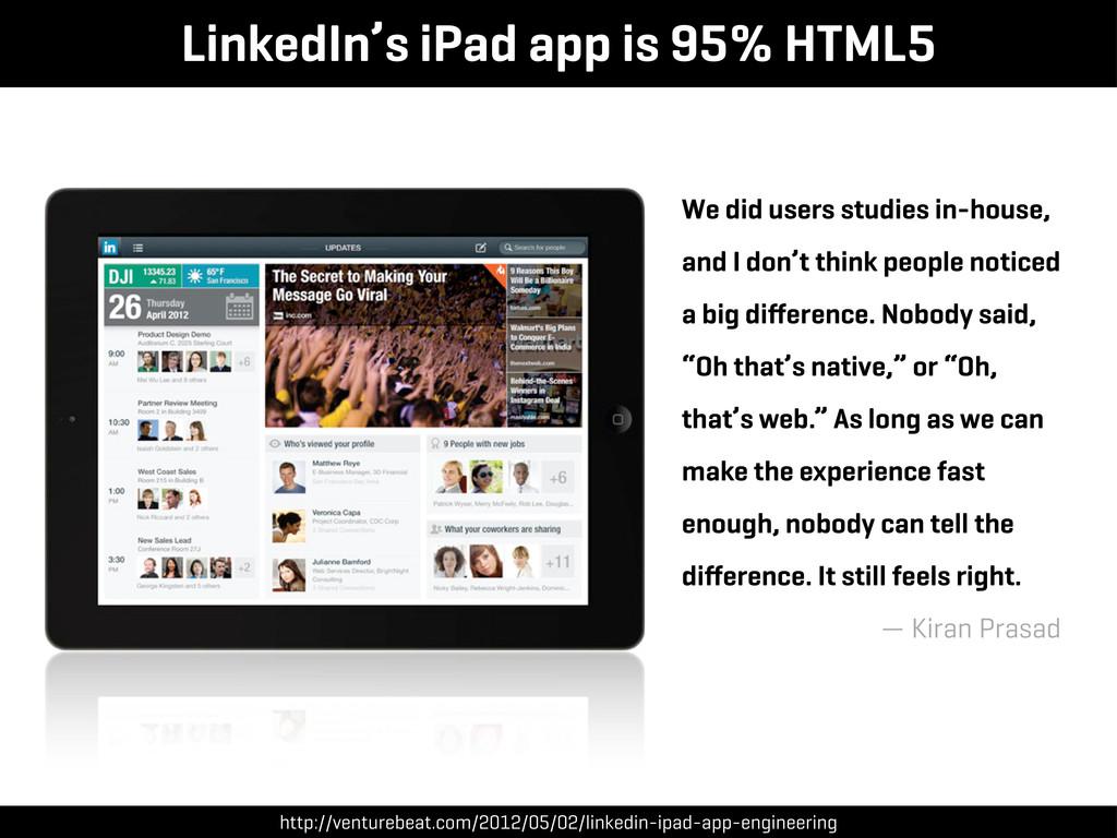 LinkedIn's iPad app is 95% HTML5 We did users s...