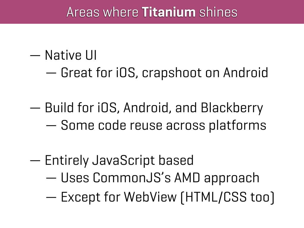 Areas where Titanium shines — Native UI — Great...
