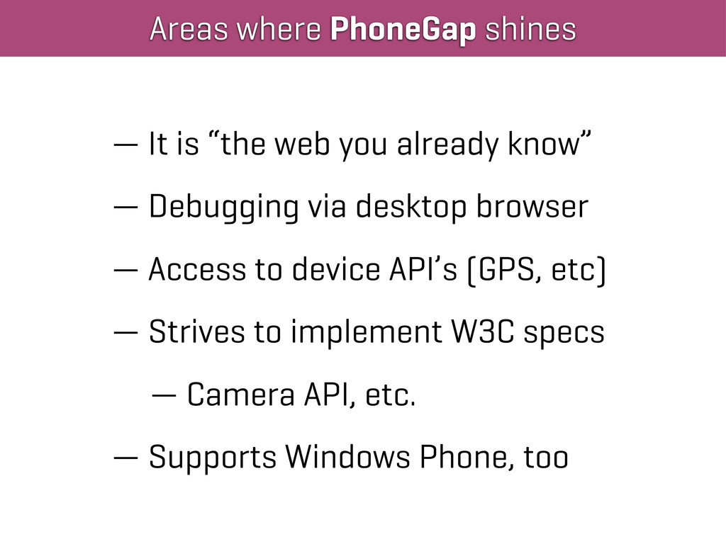 """Areas where PhoneGap shines — It is """"the web yo..."""