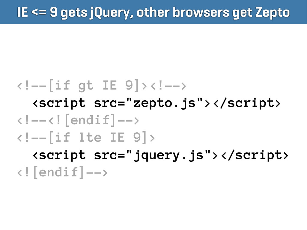 IE <= 9 gets jQuery, other browsers get Zepto <...