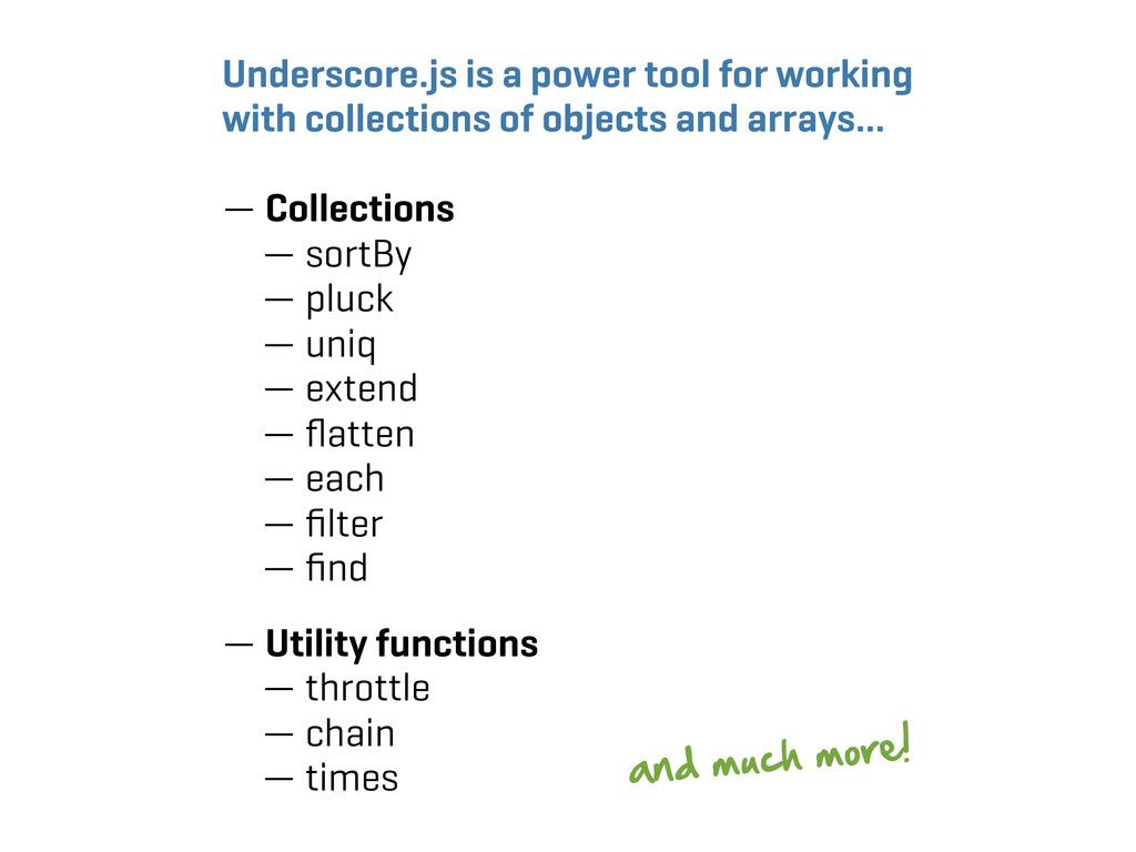 Underscore.js is a power tool for working with ...