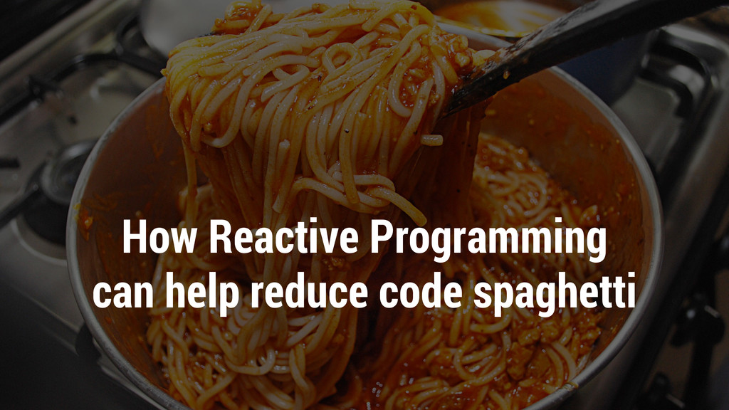 How Reactive Programming can help reduce code s...
