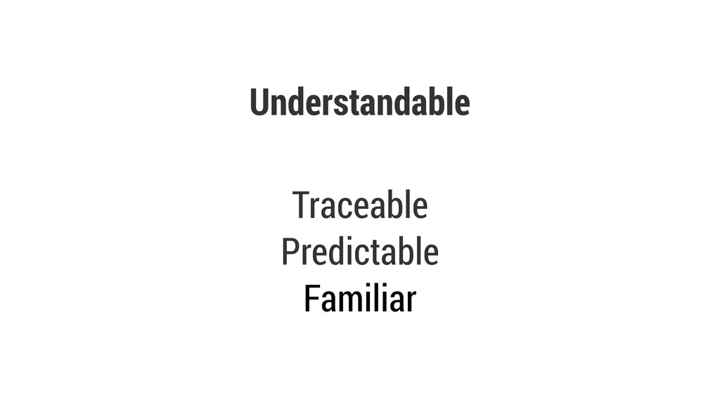 Understandable Traceable Predictable Familiar