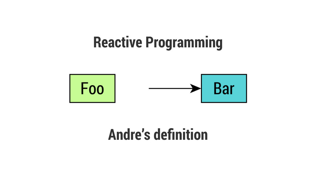 Reactive Programming Andre's definition