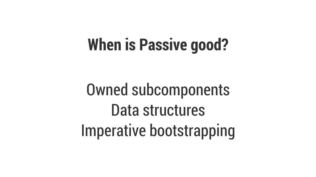 When is Passive good? Owned subcomponents Data ...
