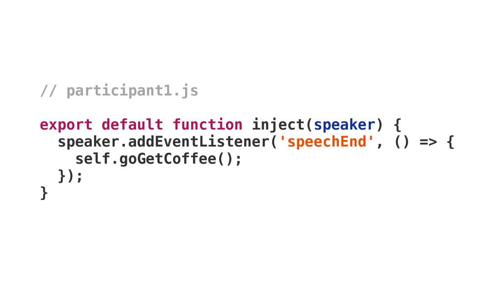 // participant1.js export default function inj...