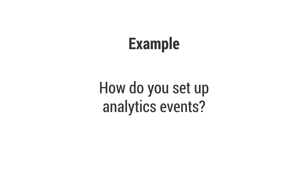 Example How do you set up analytics events?