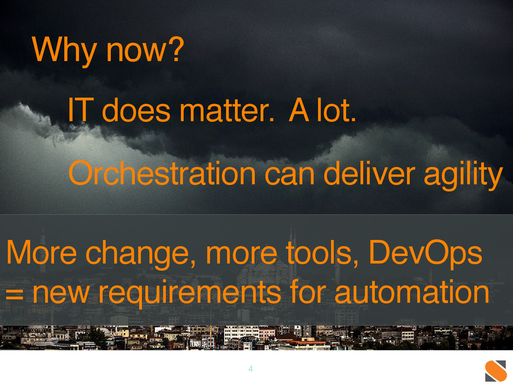 Why now? 4 IT does matter. A lot. Orchestration...