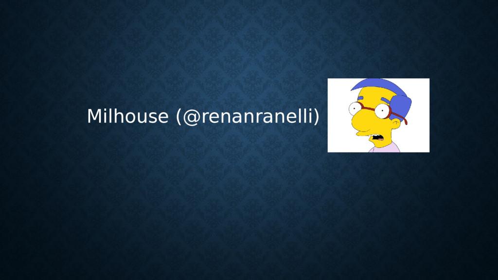 Milhouse (@renanranelli)