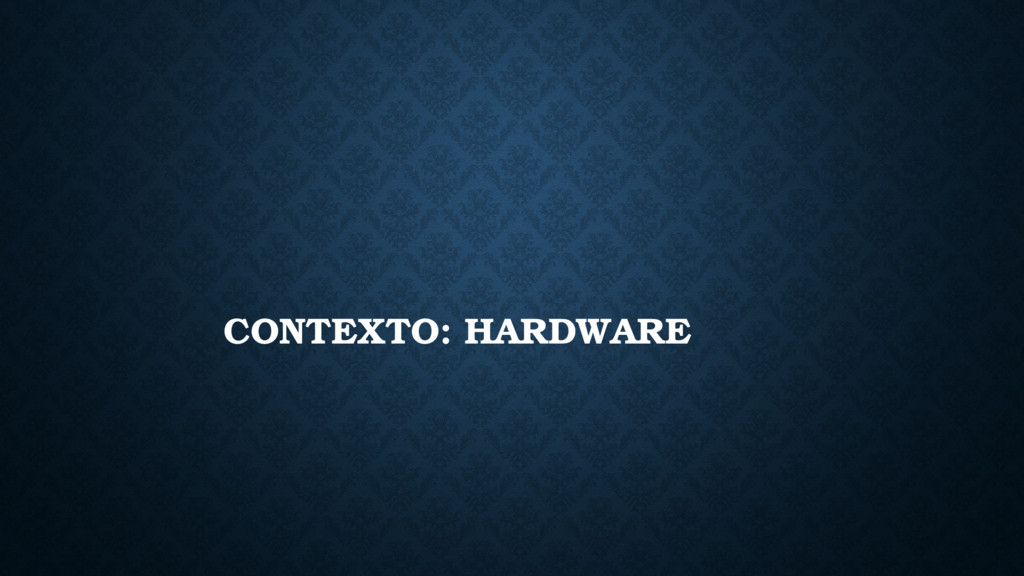 CONTEXTO: HARDWARE