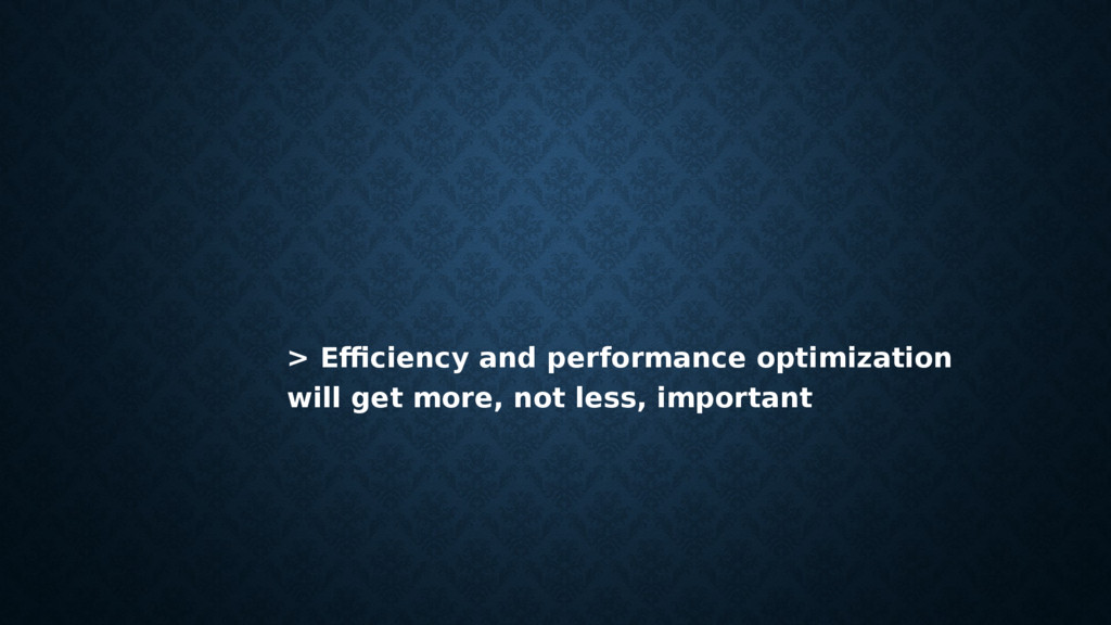 > Efficiency and performance optimization will ...