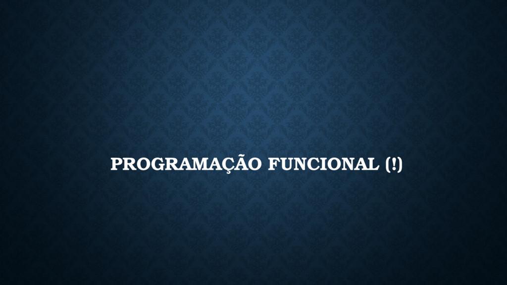 PROGRAMAÇÃO FUNCIONAL (!)