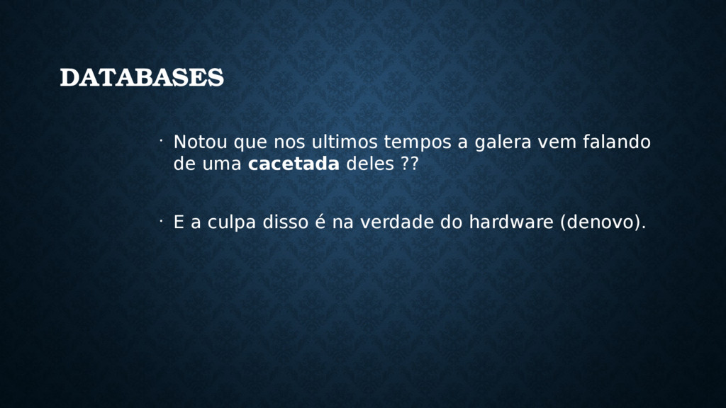 DATABASES • Notou que nos ultimos tempos a gale...